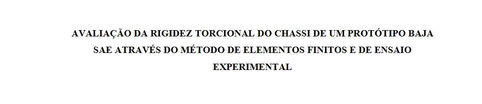 Avaliação da rigidez torcional do chassi de um protótipo baja sae através do método de elementos finitos e de ensaio experimental
